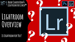 Adobe Camera Raw and Lightroom for Lunch- Is Lightroom for you?