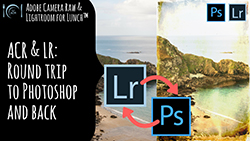 Adobe Camera Raw and Lightroom for Lunch Roundtrip to Photoshop and Back